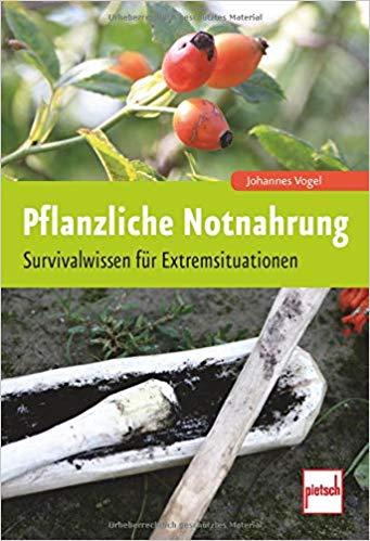 Pflanzliche hNotnahrung - Survivalwissen für Extremsituationen